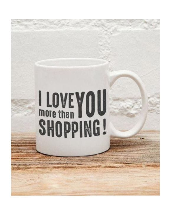 I LOVE YOU MORE THEN SHOPPING MUG